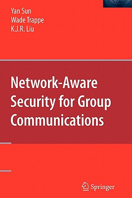 Network-Aware Security for Group Communications - Sun, Yan, and Trappe, Wade, and Liu, K. J. Ray