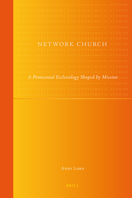 Network Church: A Pentecostal Ecclesiology Shaped by Mission - Lord, Andy