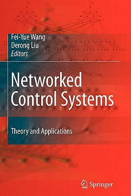 Networked Control Systems: Theory and Applications - Wang, Fei-Yue (Editor), and Liu, Derong (Editor)