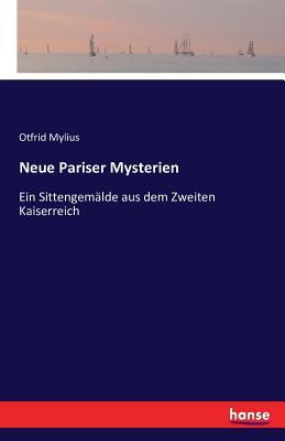 Neue Pariser Mysterien - Mylius, Otfrid
