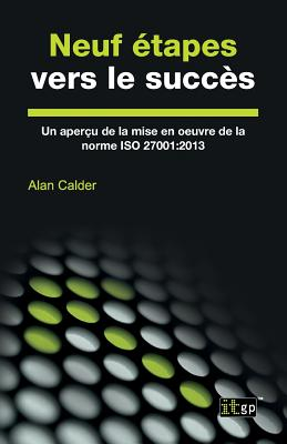 Neuf Etapes Vers Le Succes: Un Apercu de La Mise En Oeuvre de La Norme ISO 27001:2013 - Calder, Alan