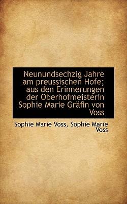 Neunundsechzig Jahre Am Preussischen Hofe; Aus Den Erinnerungen Der Oberhofmeisterin Sophie Marie Gr - Voss, Sophie Marie