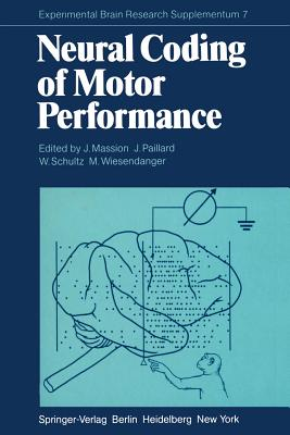 Neural Coding of Motor Performance - Massion, J (Editor), and Paillard, J (Editor), and Schultz, W (Editor)