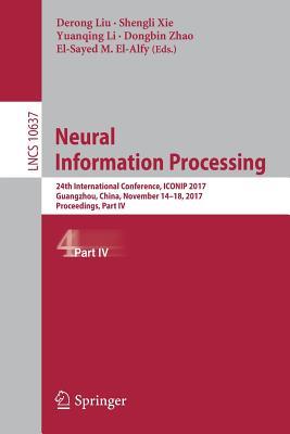 Neural Information Processing: 24th International Conference, Iconip 2017, Guangzhou, China, November 14-18, 2017, Proceedings, Part IV - Liu, Derong (Editor)