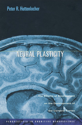 Neural Plasticity: The Effects of Environment on the Development of the Cerebral Cortex - Huttenlocher, Peter R