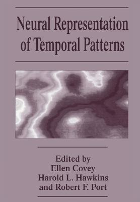 Neural Representation of Temporal Patterns - Covey, E (Editor), and Hawkins, H L (Editor), and Port, R F (Editor)