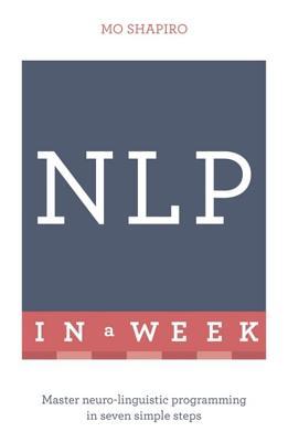 Neuro-Linguistic Programming in a Week - Shapiro, Mo