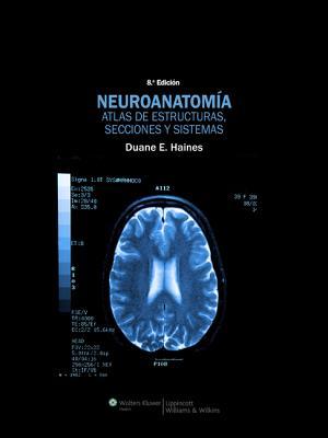 Neuroanatomia. Atlas de Estructuras, Secciones y Sistemas - Haines, Duane E, PhD