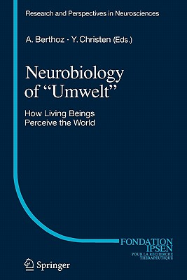 "Neurobiology of ""Umwelt"": How Living Beings Perceive the World - Berthoz, Alain (Editor)"