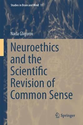 Neuroethics and the Scientific Revision of Common Sense - Gligorov, Nada