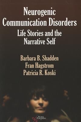 Neurogenic Communication Disorders: Life Stories and Narrative Self - Shadden, Barbara B