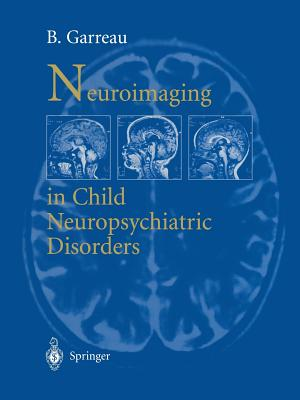 Neuroimaging in Child Neuropsychiatric Disorders - Garreau, B (Editor)