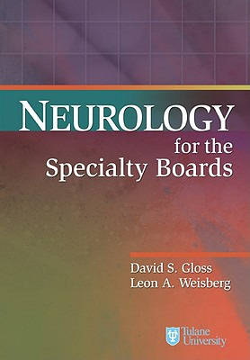 Neurology for the Specialty Boards - Gloss, David S, and Weisberg, Leon A, M.D.