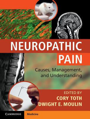 Neuropathic Pain: Causes, Management and Understanding - Toth, Cory (Editor), and Moulin, Dwight E (Editor)