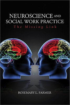 Neuroscience and Social Work Practice: The Missing Link - Farmer, Rosemary L