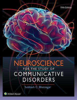 Neuroscience for the Study of Communicative Disorders - Bhatnagar, Subhash, Dr., PhD
