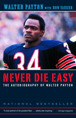 Never Die Easy: The Autobiography of Walter Payton - Payton, Walter