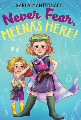 Never Fear, Meena's Here! - Manternach, Karla