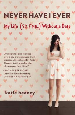 Never Have I Ever: My Life (So Far) Without a Date - Heaney, Katie