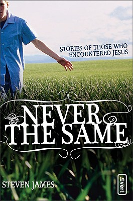 Never the Same: Stories of Those Who Encountered Jesus - James, Steven