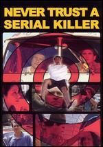 Never Trust a Serial Killer