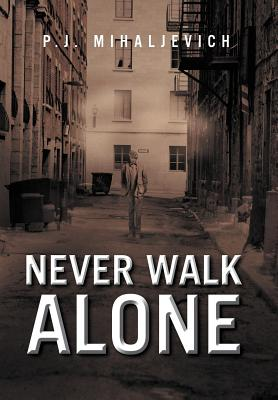 Never Walk Alone - Mihaljevich, P J