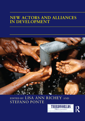 New Actors and Alliances in Development - Richey, Lisa Ann (Editor), and Ponte, Stefano (Editor)