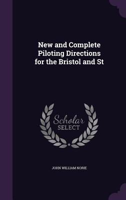 New and Complete Piloting Directions for the Bristol and St - Norie, John William