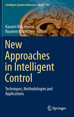 New Approaches in Intelligent Control: Techniques, Methodologies and Applications - Nakamatsu, Kazumi (Editor)