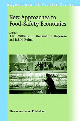 New Approaches to Food-Safety Economics - Velthuis, A G J (Editor), and Unnevehr, L J (Editor), and Hogeveen, H (Editor)