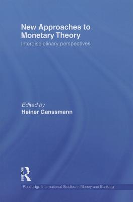 New Approaches to Monetary Theory: Interdisciplinary Perspectives - Ganssmann, Heiner (Editor)