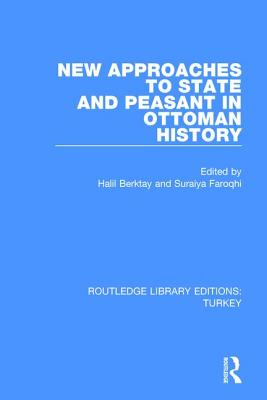 New Approaches to State and Peasant in Ottoman History - Berktay, Halil (Editor), and Faroqhi, Suraiya (Editor)