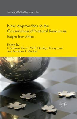 New Approaches to the Governance of Natural Resources: Insights from Africa - Grant, J (Editor), and Compaore, W (Editor), and Mitchell, M (Editor)