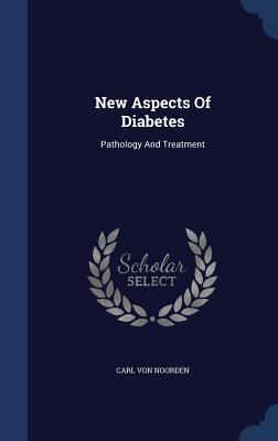 New Aspects of Diabetes: Pathology and Treatment - Noorden, Carl Von