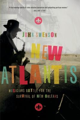 New Atlantis: Musicians Battle for the Survival of New Orleans - Swenson, John, Fr.