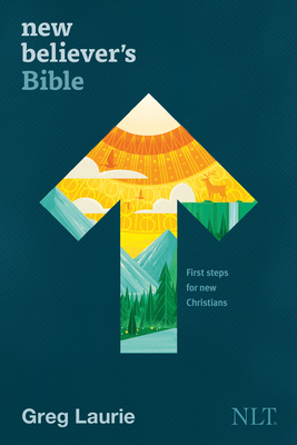 New Believer's Bible NLT (Softcover): First Steps for New Christians - Tyndale (Creator), and Laurie, Greg (Editor)