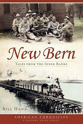 New Bern:: Tales from the Inner Banks - Hand, Bill