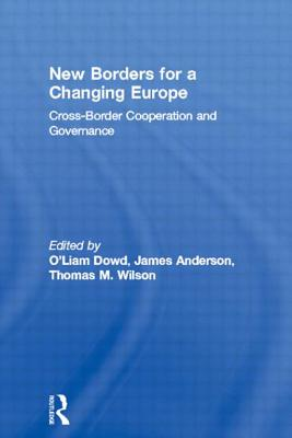 New Borders for a Changing Europe: Cross-Border Cooperation and Governance - Anderson, James, Prof. (Editor)