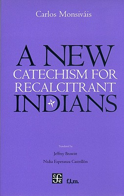 New Catchechism for Recalcitrant Indians - Monsivais, Carlos, and Browitt, Jeffrey (Translated by), and Castrillon, Nidia Esperanza (Translated by)