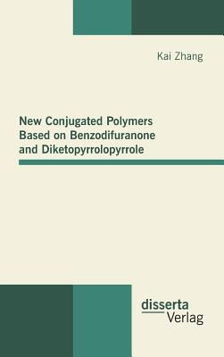 New Conjugated Polymers Based on Benzodifuranone and Diketopyrrolopyrrole - Zhang, Kai