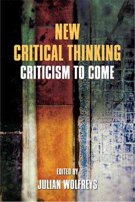 New Critical Thinking: Criticism to Come - Wolfreys, Julian, Dr. (Editor)