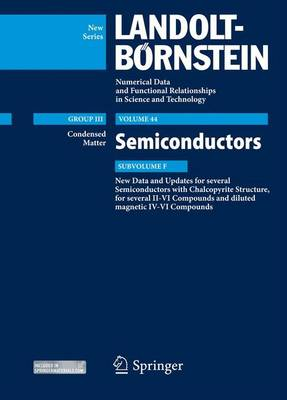 New Data and Updates for several Semiconductors with Chalcopyrite Structure, for several II-VI Compounds and diluted magnetic IV-VI Compounds: Condensed Matter, Semiconductors Update, Subvolume F - Roessler, Ulrich (Editor), and Strauch, Dieter, and Chu, Junhao