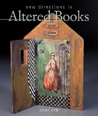 New Directions in Altered Books - Cyr, Gabe