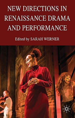 New Directions in Renaissance Drama and Performance Studies - Werner, Sarah (Editor)