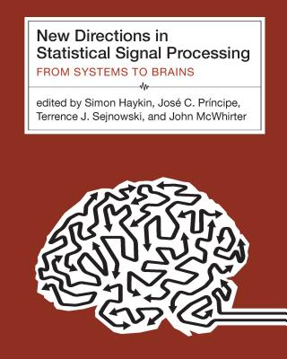 New Directions in Statistical Signal Processing: From Systems to Brains - Haykin, Simon (Editor), and Principe, Jose C (Editor), and Sejnowski, Terrence J (Editor)