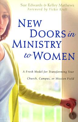 New Doors in Ministry to Women: A Fresh Model for Transforming Your Church, Campus, or Mission Field - Edwards, Sue, and Mathews, Kelley