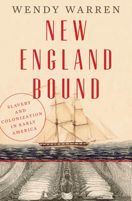 New England Bound: Slavery and Colonization in Early America - Warren, Wendy