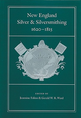 New England Silver & Silversmithing, 1620-1815 - Falino, Jeannine (Editor), and Ward, Gerald W R (Editor), and Tyler, John W (Foreword by)