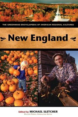 New England: The Greenwood Encyclopedia of American Regional Cultures - Sletcher, Michael
