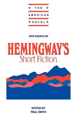 New Essays on Hemingway's Short Fiction - Smith, Paul (Editor)